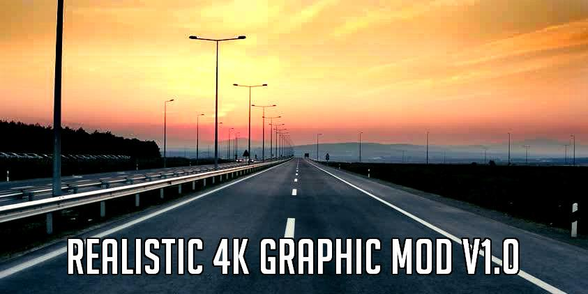 ETS2 - Realistic 4K Graphic V1.0 (1.39.x)